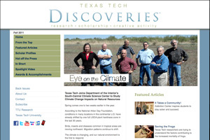 The fall 2011 edition begins with a look at climate science research at Texas Tech and the university's recent selection as part of the South-Central Climate Science Center.