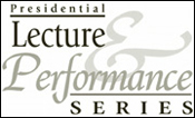 Presidential Lecture & Performance Series